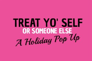 Treat Yo' Self (Or Someone Else) Holiday Pop Up (Photo via Facebook/One Love Massive)